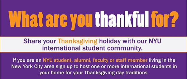 NYU's Holiday Host Program, hosted by NYU Division of Affairs, Center for Multicultural Education and Programs and the Office of Global Services, is a program that matches students with members of the NYU community for Thanksgiving.